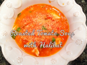 Roasted Tomato Soup with Halbut ~ Georgia Peach on My Mind